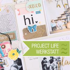 Project Life Werkstatt
